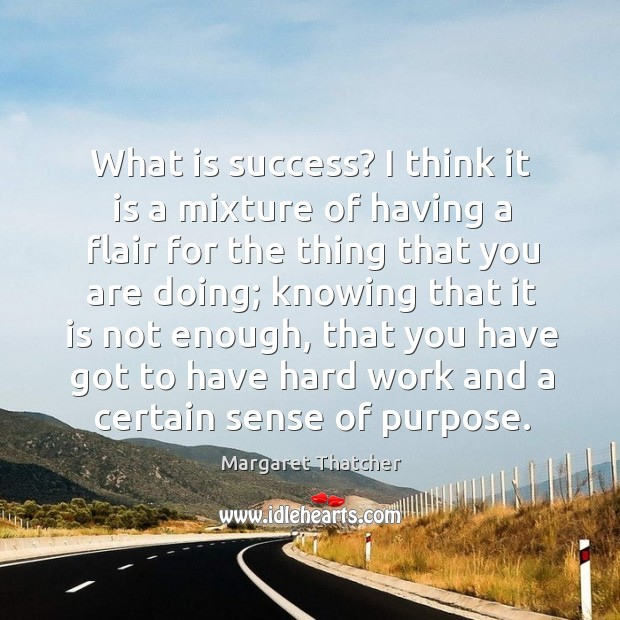 Image, What is success? I think it is a mixture of having a flair for the thing that you are doing