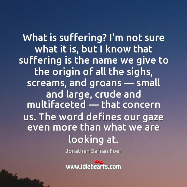 What is suffering? I'm not sure what it is, but I know Image