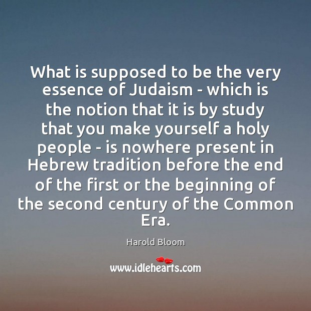 What is supposed to be the very essence of Judaism – which Harold Bloom Picture Quote