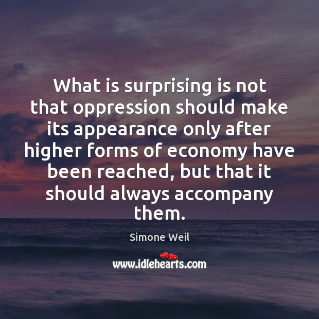 What is surprising is not that oppression should make its appearance only Simone Weil Picture Quote