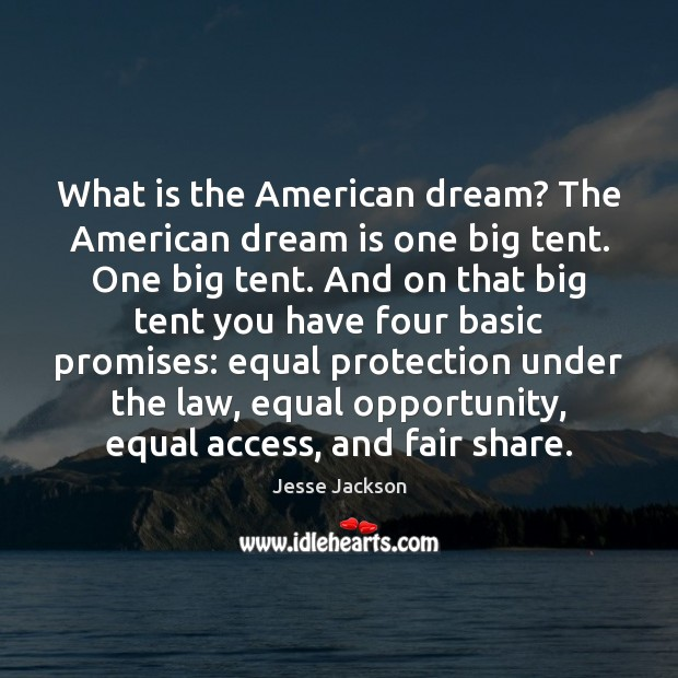 What is the American dream? The American dream is one big tent. Jesse Jackson Picture Quote