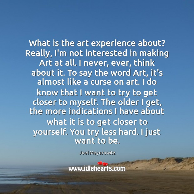 What is the art experience about? Really, I'm not interested in making Image