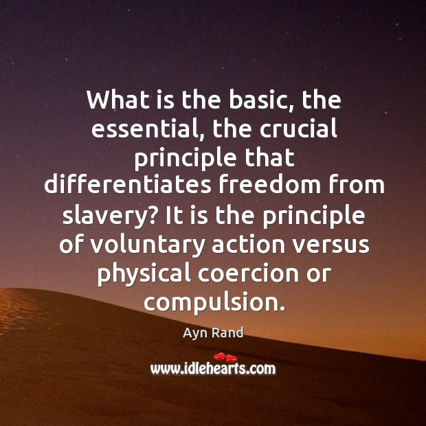 What is the basic, the essential, the crucial principle that differentiates freedom Image