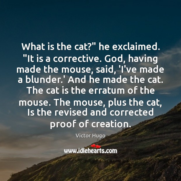 """What is the cat?"""" he exclaimed. """"It is a corrective. God, having Image"""