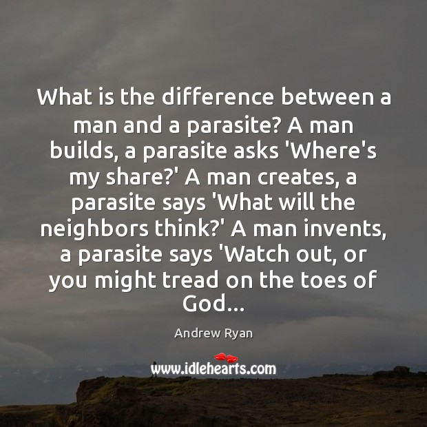 Image, What is the difference between a man and a parasite? A man