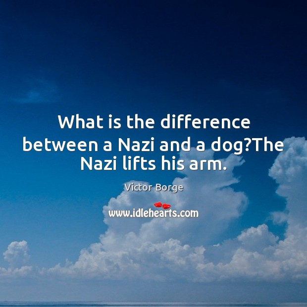 Image, What is the difference between a Nazi and a dog?The Nazi lifts his arm.