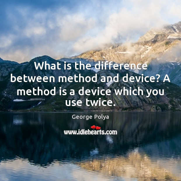 What is the difference between method and device? A method is a Image