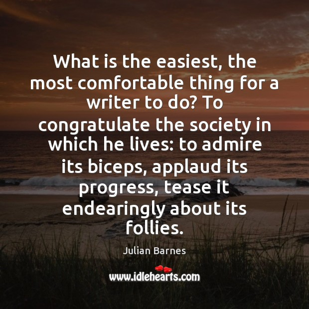 Image, What is the easiest, the most comfortable thing for a writer to