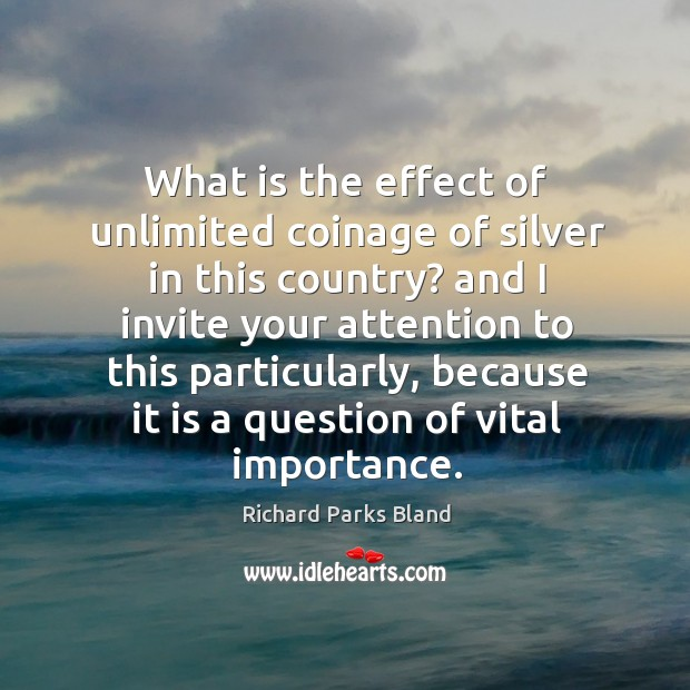 What is the effect of unlimited coinage of silver in this country? Image