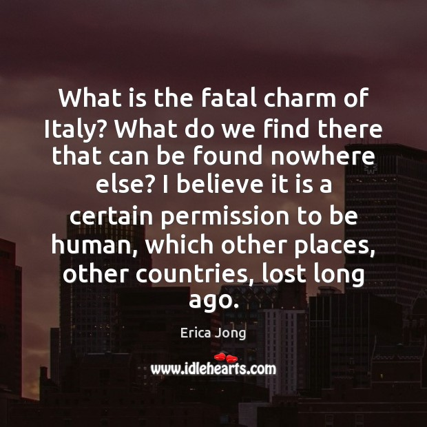 What is the fatal charm of Italy? What do we find there Image