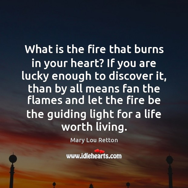 Image, What is the fire that burns in your heart? If you are