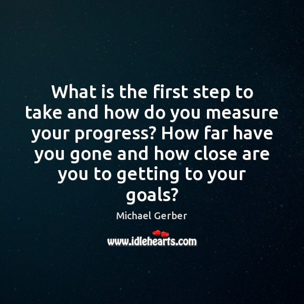 What is the first step to take and how do you measure Progress Quotes Image