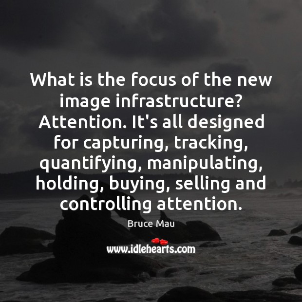 What is the focus of the new image infrastructure? Attention. It's all Image