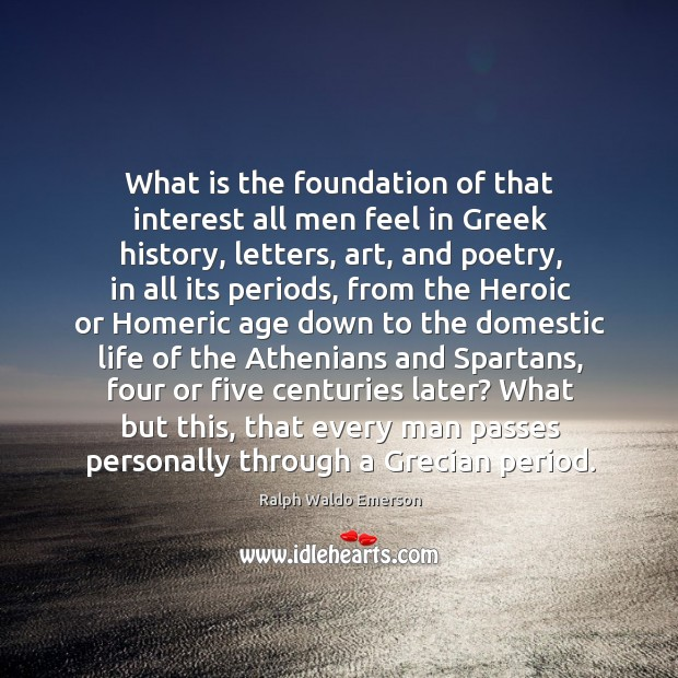 What is the foundation of that interest all men feel in Greek Image