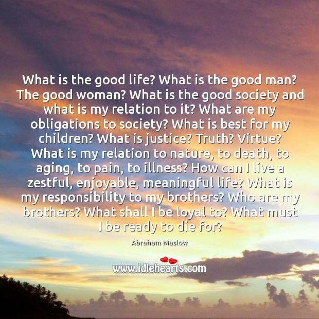 What is the good life? What is the good man? The good Image