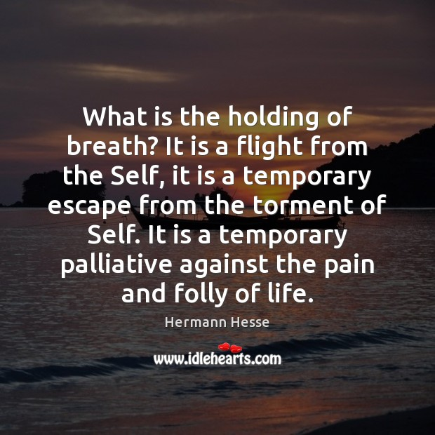 What is the holding of breath? It is a flight from the Hermann Hesse Picture Quote