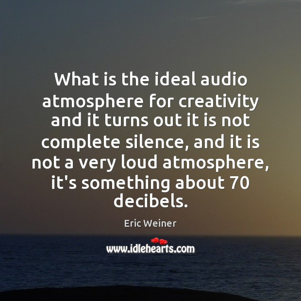 What is the ideal audio atmosphere for creativity and it turns out Image