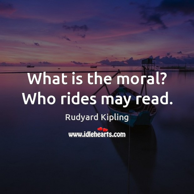 Image, What is the moral? Who rides may read.