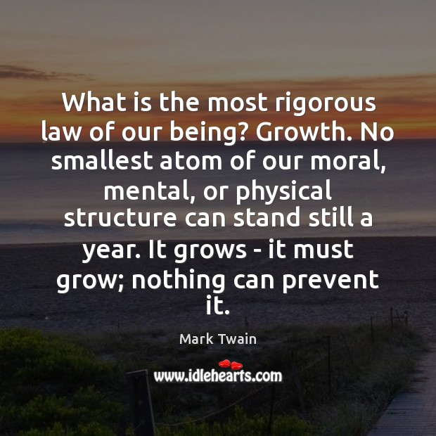 Image, What is the most rigorous law of our being? Growth. No smallest