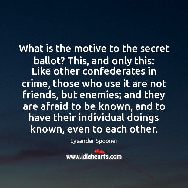 What is the motive to the secret ballot? This, and only this: Image