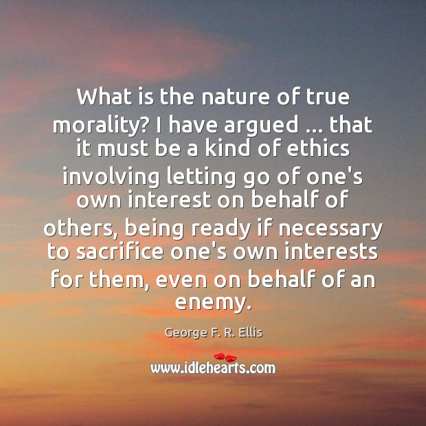 What is the nature of true morality? I have argued … that it Letting Go Quotes Image
