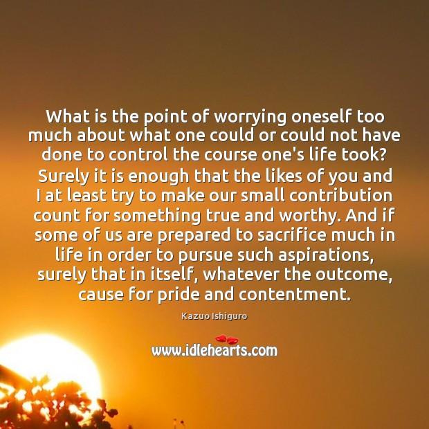 Image, What is the point of worrying oneself too much about what one