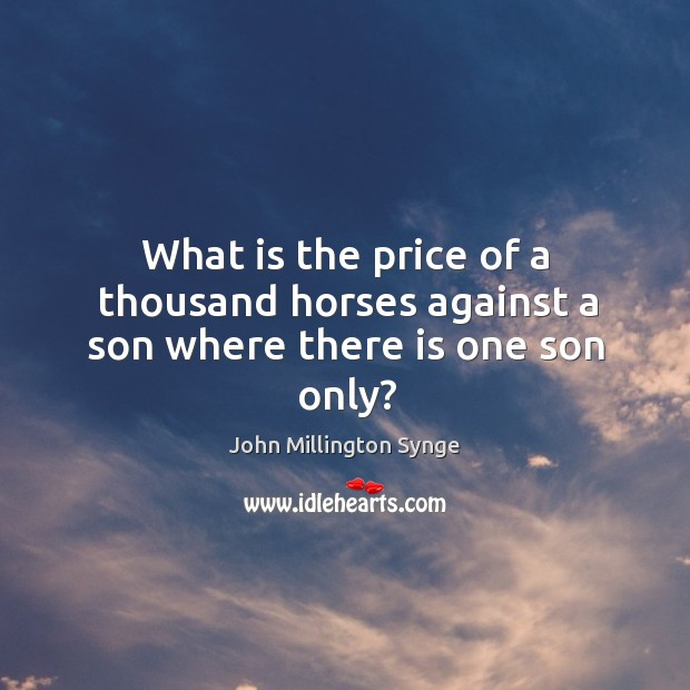 What is the price of a thousand horses against a son where there is one son only? Image