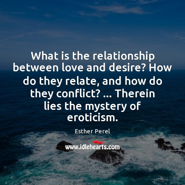 What is the relationship between love and desire? How do they relate, Esther Perel Picture Quote