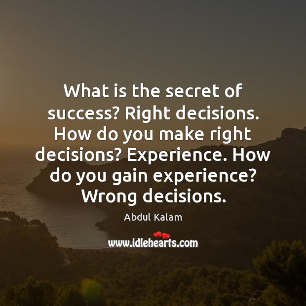 What is the secret of success? Right decisions. How do you make Image