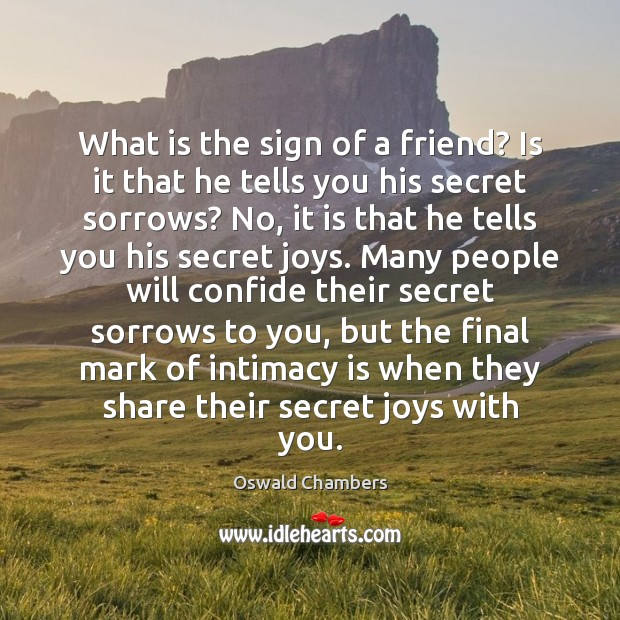 Image, What is the sign of a friend? Is it that he tells