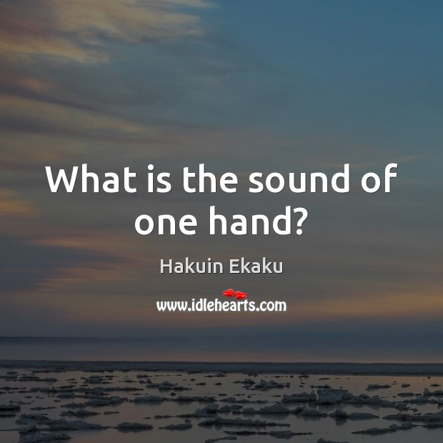 What is the sound of one hand? Image