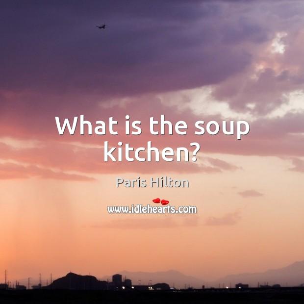 What is the soup kitchen? Paris Hilton Picture Quote
