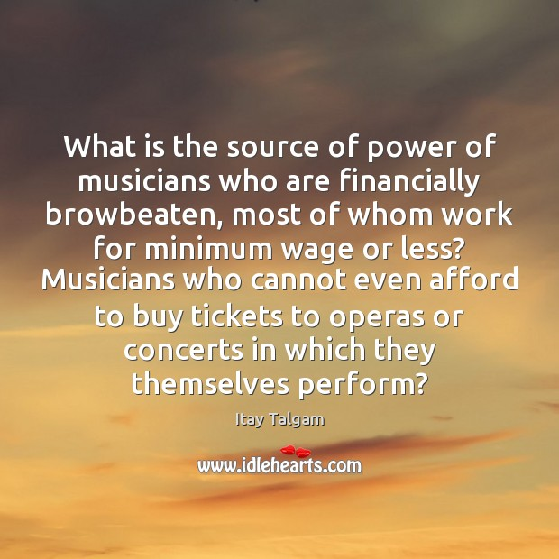 What is the source of power of musicians who are financially browbeaten, Image