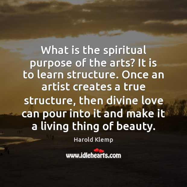 Image, What is the spiritual purpose of the arts? It is to learn