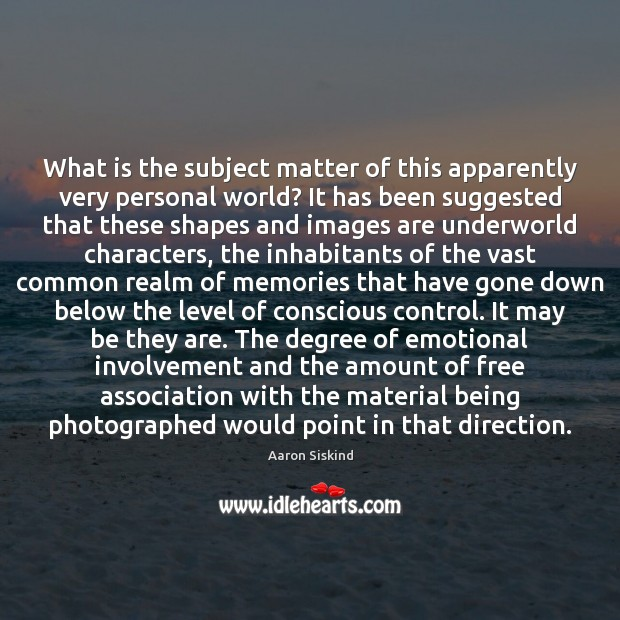 Image, What is the subject matter of this apparently very personal world? It