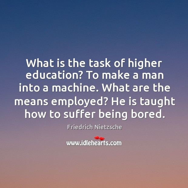 Image, What is the task of higher education? To make a man into