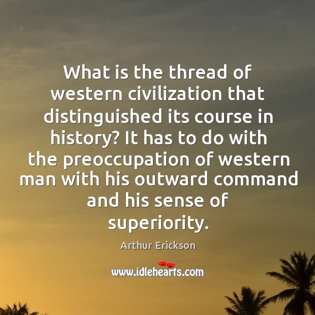 Image, What is the thread of western civilization that distinguished its course in history?