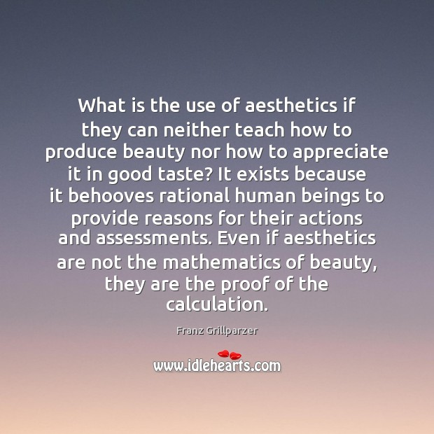 What is the use of aesthetics if they can neither teach how Appreciate Quotes Image