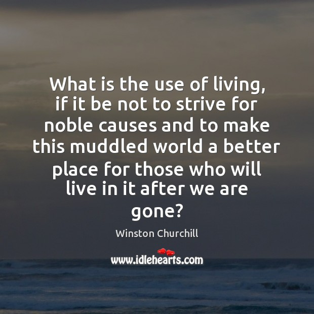 What is the use of living, if it be not to strive Image