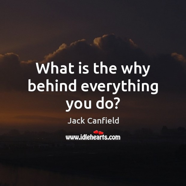 Image, What is the why behind everything you do?