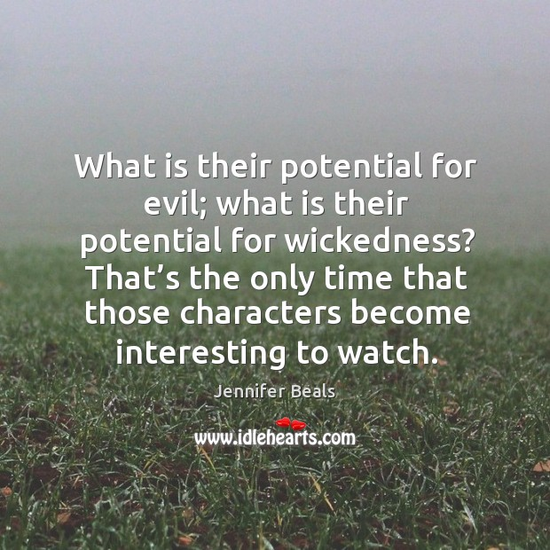 Image, What is their potential for evil; what is their potential for wickedness?