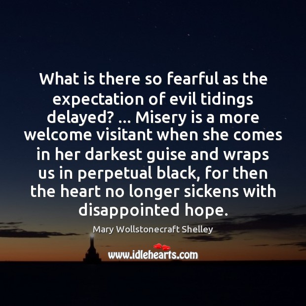 What is there so fearful as the expectation of evil tidings delayed? … Mary Wollstonecraft Shelley Picture Quote