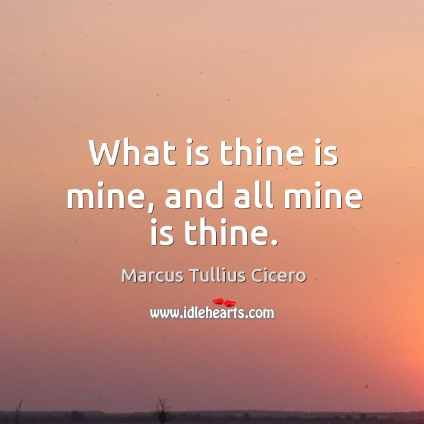 What is thine is mine, and all mine is thine. Image