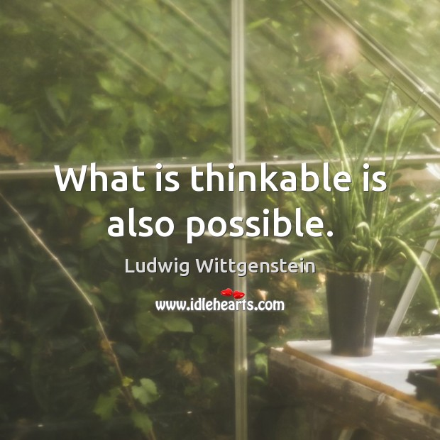 What is thinkable is also possible. Image