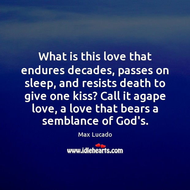 What is this love that endures decades, passes on sleep, and resists Max Lucado Picture Quote