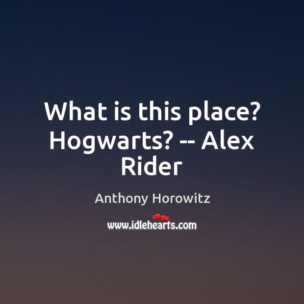 Image, What is this place? Hogwarts? — Alex Rider