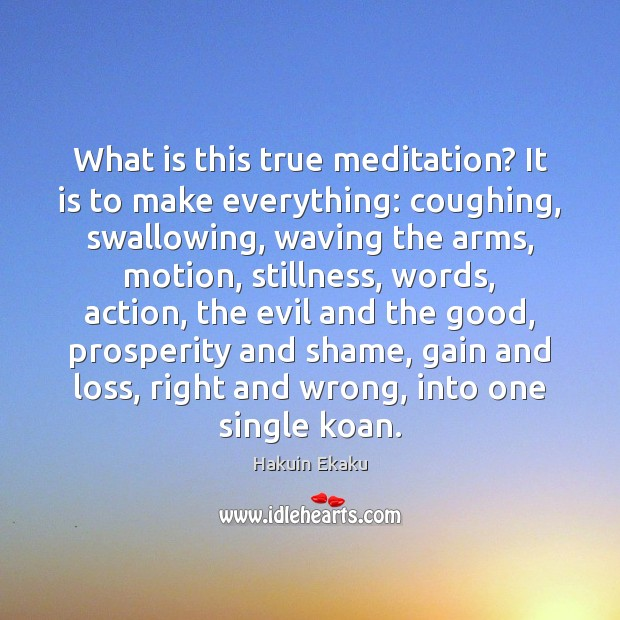 What is this true meditation? It is to make everything: coughing, swallowing, Image