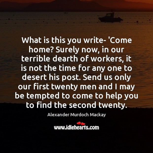 Image, What is this you write- 'Come home? Surely now, in our terrible