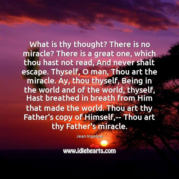 What is thy thought? There is no miracle? There is a great Image