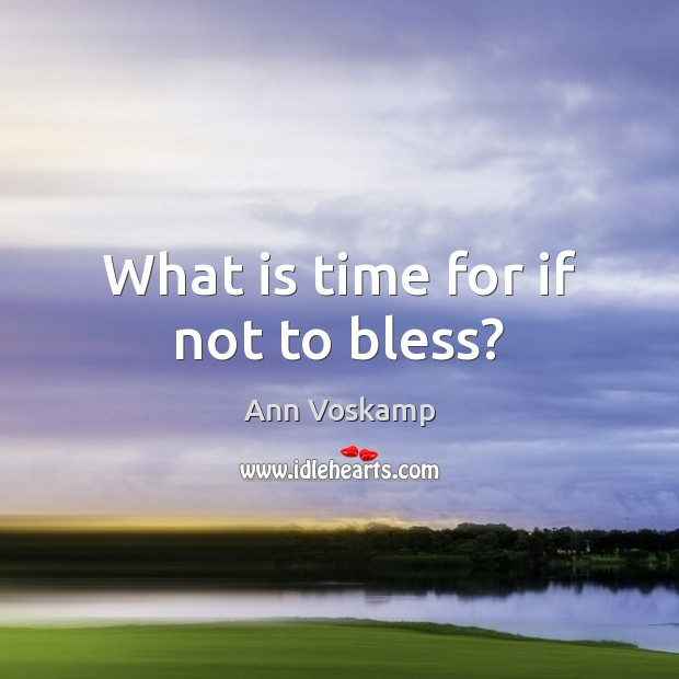 Image, What is time for if not to bless?
